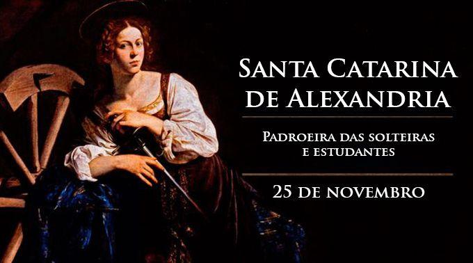 Hoje é celebrada Santa Catarina de Alexandria, padroeira das solteiras e estudantes