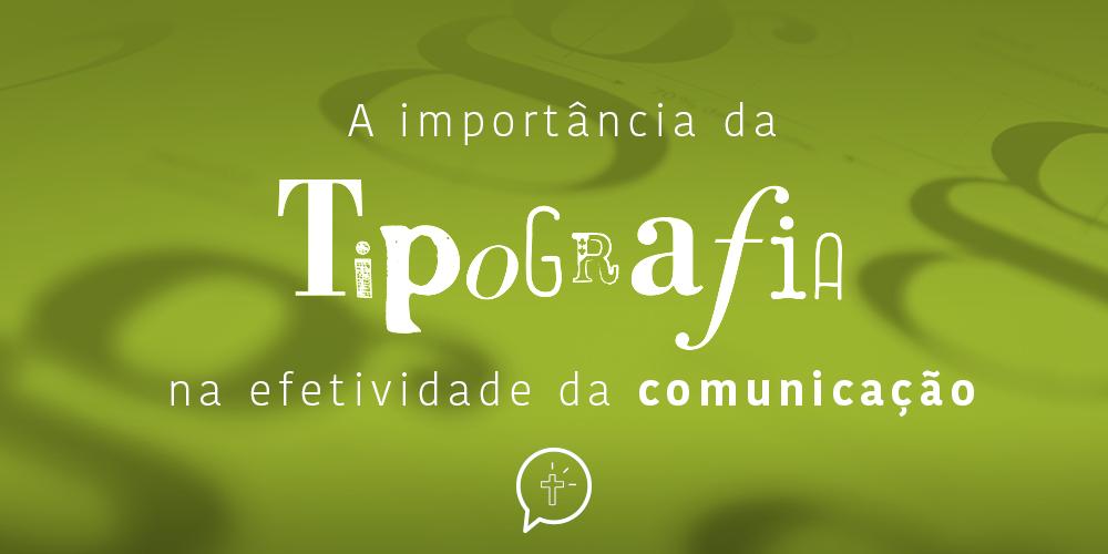 A importância da tipografia na efetividade da comunicação