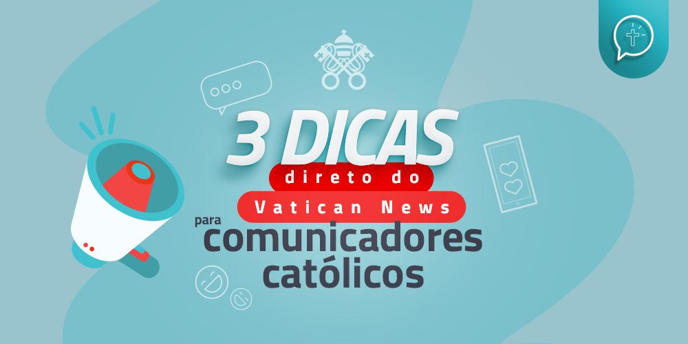 3 dicas direto do Vatican News para comunicadores católicos