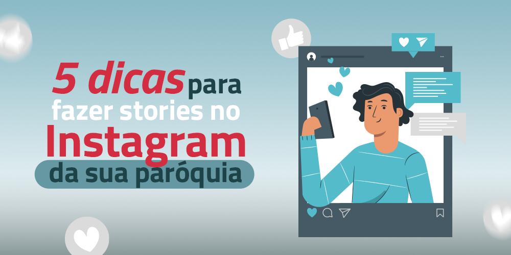 5 dicas para fazer stories no Instagram da sua paróquia