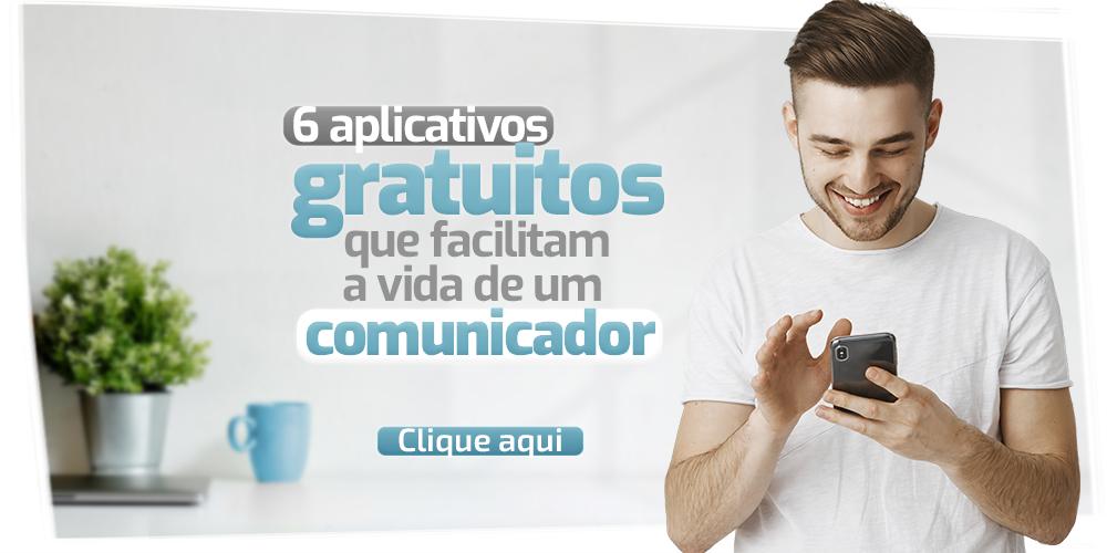 6 aplicativos gratuitos que facilitam a vida de um comunicador