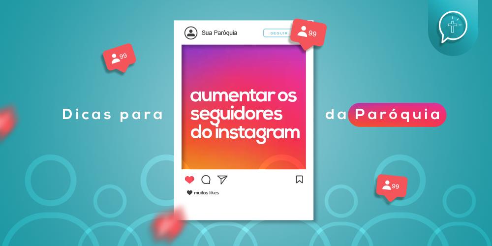 7 dicas para aumentar os seguidores do Instagram da minha paróquia