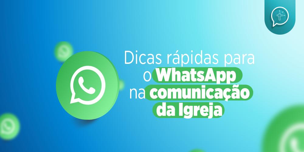 Dicas rápidas para o WhatsApp na comunicação da Igreja