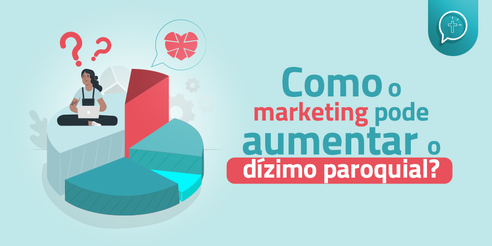 Como o marketing pode aumentar o dízimo paroquial?